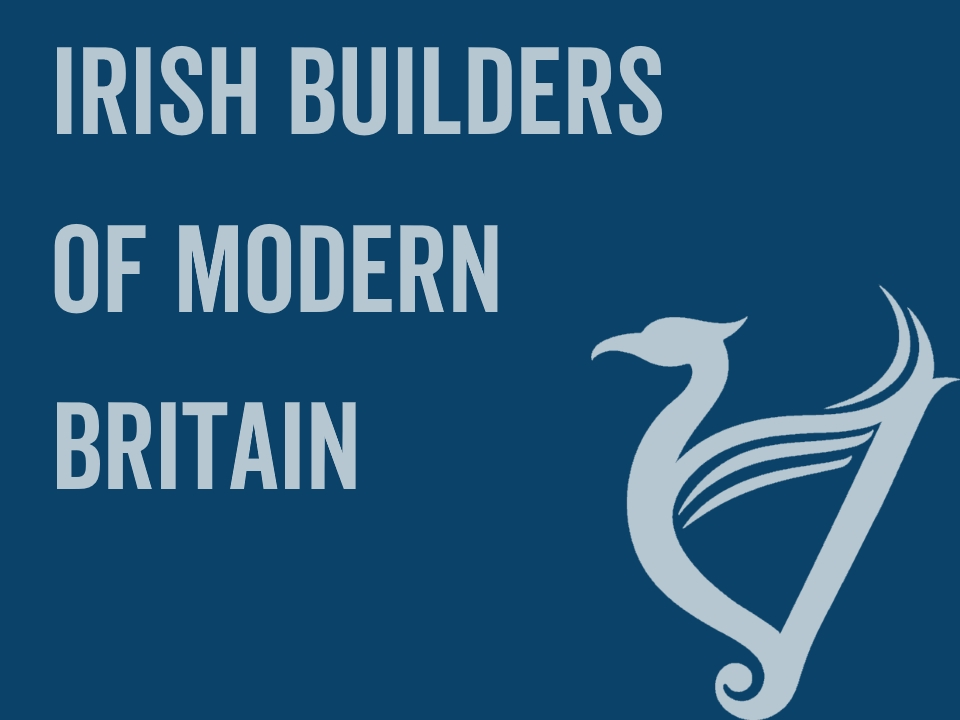 Irish Builders of Modern Britain